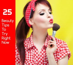 25 Beauty Tips To Try Right Now